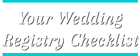 Your Wedding Registry Checklist