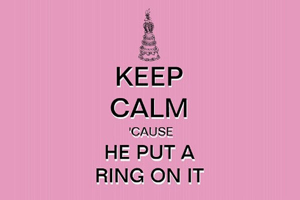 keep calm cause he put a ring on it