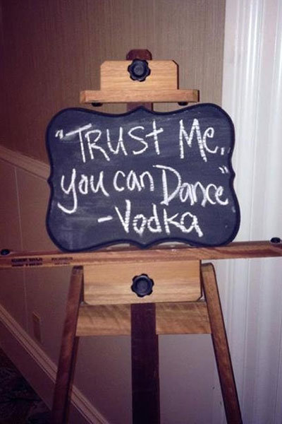 funny wedding bar sign - trust me you can dance vodka